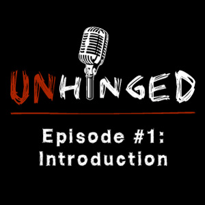 Unhinged Episode #001: Introduction