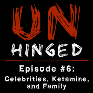 Unhinged Episode #006: Celebrities, Ketamine, and Family