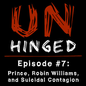 Unhinged Episode #007: Prince, Robin Williams, and Suicidal Contagion