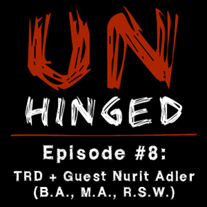Unhinged Episode #008: TRD and Special Guest Nurit Adler