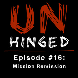 Unhinged Episode #016: Mission Remission