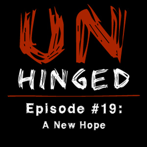 Unhinged Episode #019: A New Hope
