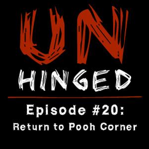 Unhinged Episode #020: Return to Pooh Corner