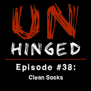 Unhinged Episode #038: Clean Socks