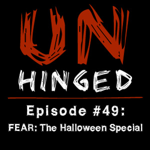 Unhinged Episode #049: Fear: The Halloween Special
