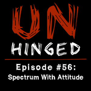 Unhinged Episode #056: Spectrum With Attitude