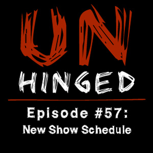 Unhinged Episode #057: New Show Schedule